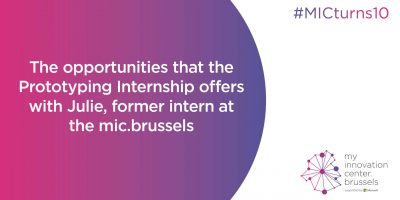 The opportunities that the Prototyping Internship offers with Julie, former intern at the mic.brussels